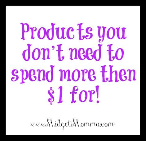 Products you don't need to spend more then $1 for!