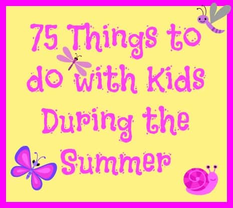 75 things to do with kids in the summer