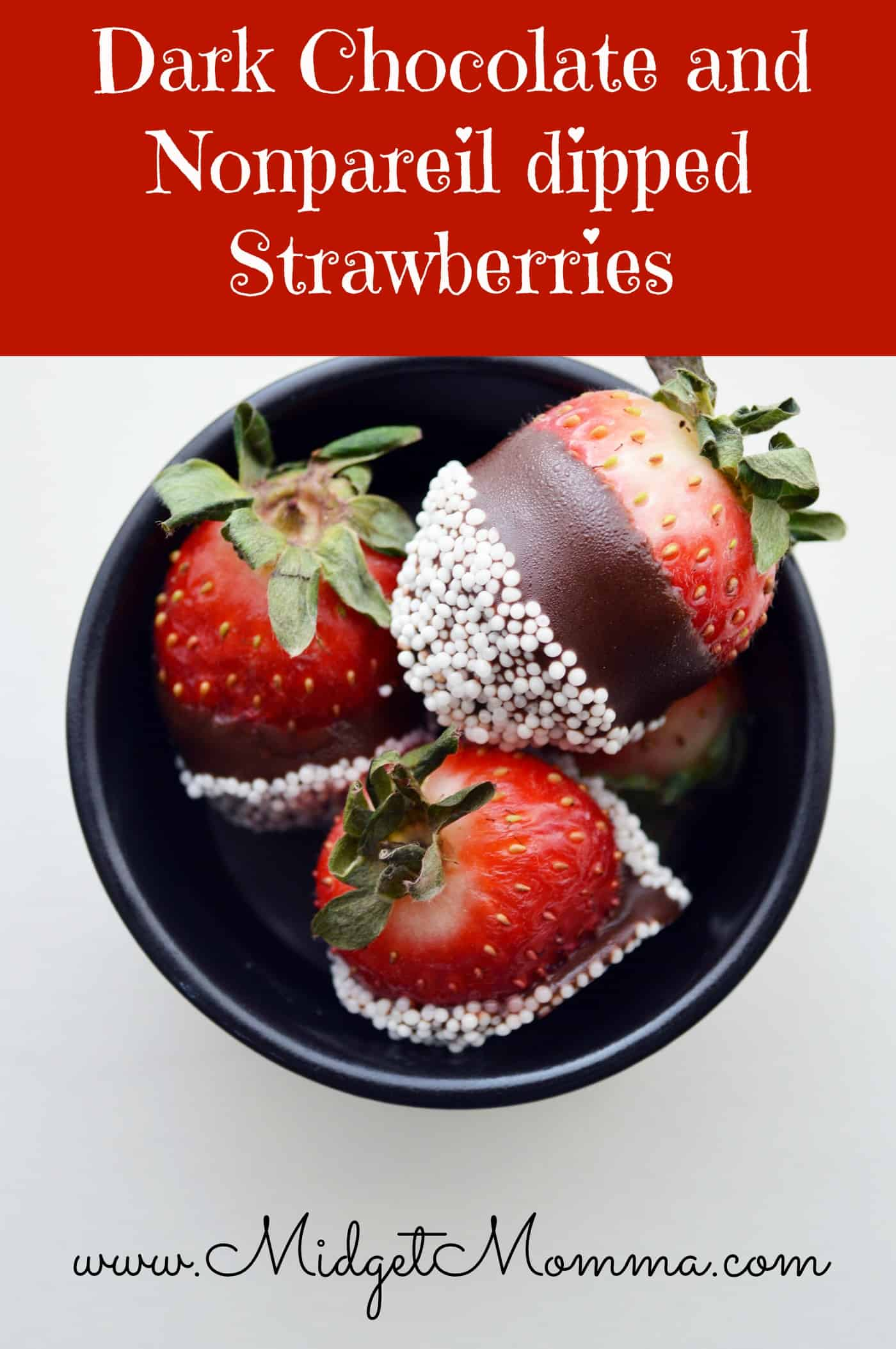 Dark Chocolate and Nonpareil dipped Strawberries Ingredients: