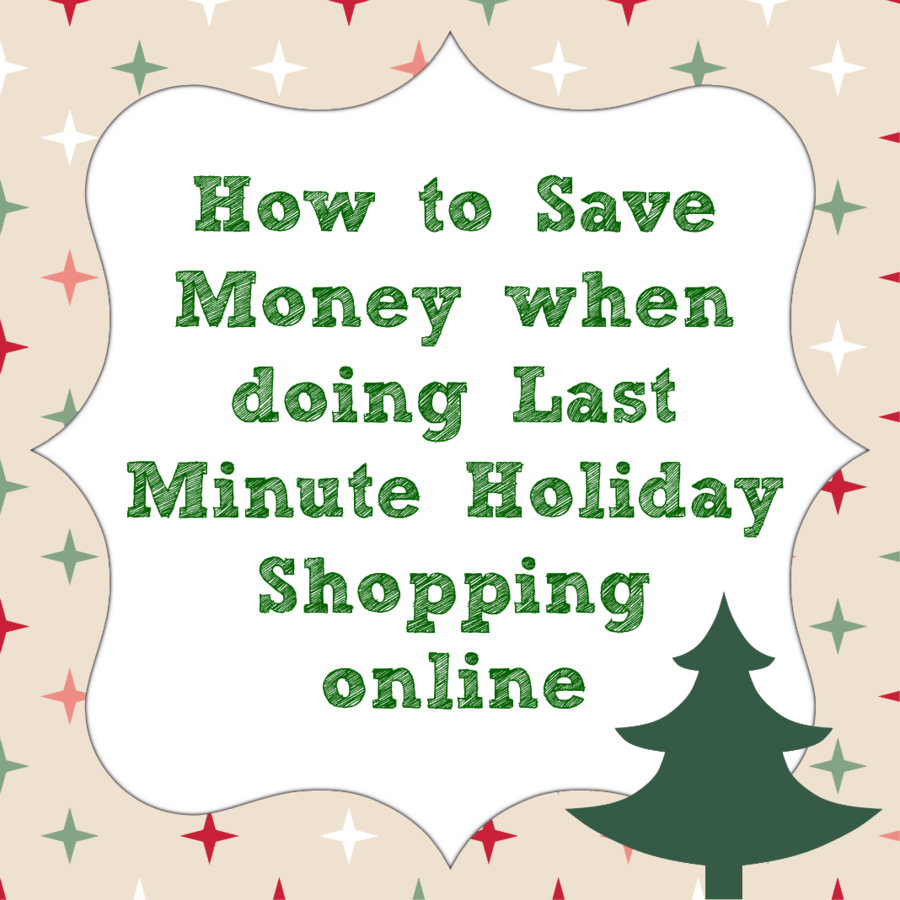 Save money when doing last minute holiday shopping online for Week end last minute