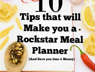 10 Meal Planning Tips that will Make you a Rockstar Meal Planner (And Save you time & Money)